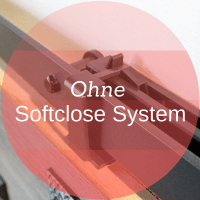 Ohne Softclose System